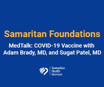 Samaritan Foundations MedTalk on COVID-19 Vaccine with Adam Brady, MD and Sugat Patel, MD